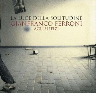 Foto Cover di Gianfranco Ferroni agli Uffizi. La luce della solitudine. Catalogo della mostra (Firenze, 15 maggio-5 luglio 2015), Libro di  edito da Silvana