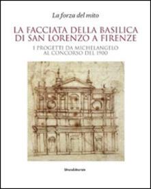 Milanospringparade.it La facciata della basilica di San Lorenzo a Firenze. I progetti da Michelangelo al concorso del 1900. Catalogo della mostra Image