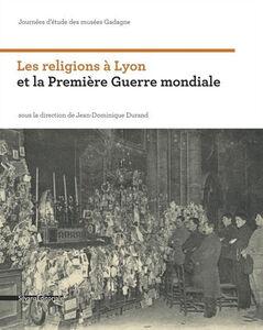 Libro Les religions à Lyon et la première guerre mondiale. Journées d'étude des musées Gadagne