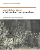 Les religions à Lyon et la première guerre mondiale. Journées d'étude des musées Gadagne