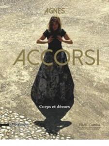 Agnes Accorsi. Corps et décors. Ediz. francese, italiana, inglese e tedesca