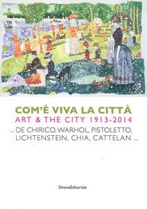 Libro Come è viva la città. Art and city (1914-2013). Ediz. italiana e inglese