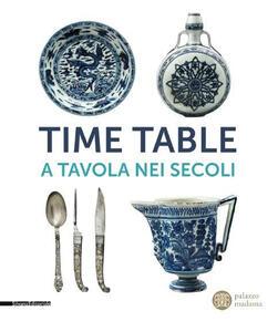 Time table. A tavola nei secoli. Catalogo della mostra (Torino, 24 giugno-4 ottobre 2015)