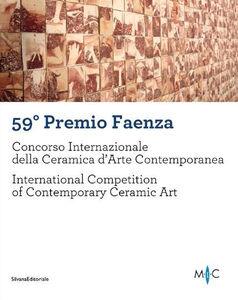 Libro 59° Premio Faenza. Concorso internazionale della ceramica d'arte contemporanea. Ediz. italiana e inglese