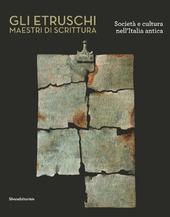Gli etruschi maestri di scrittura. Società e cultura nell'Italia antica