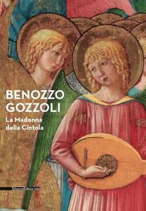 Benozzo Gozzoli. La Madonna della Cintola. Catalogo della mostra (Montefalco, 18 luglio 2015-1 gennaio 2016)