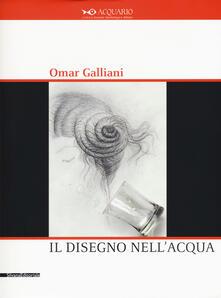 Omar Galliani. Il disegno nell'acqua. Catalogo della mostra (Milano, 15 settembre-11 ottobre 2015)