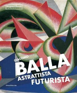 Foto Cover di Giacomo Balla astrattista futurista, Libro di  edito da Silvana