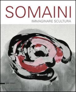 Foto Cover di Francesco Somaini. Immaginare scultura 1945-2000, Libro di  edito da Silvana