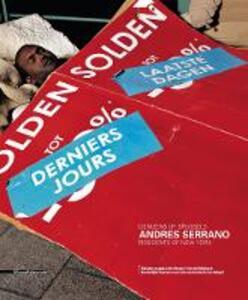 Andres Serrano Denizens. Ediz. inglese, francese e tedesca
