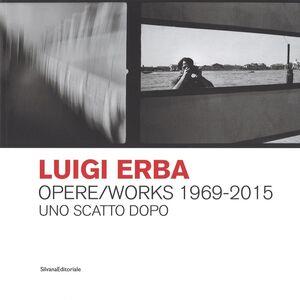 Libro Luigi Erba. Opere/Works 1969-2015. Uno scatto dopo