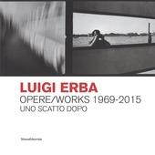 Luigi Erba. Opere/Works 1969-2015. Uno scatto dopo