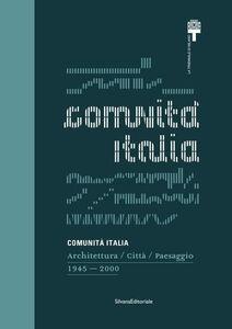 Foto Cover di Comunità Italia. Architettura/Città/Paesaggio 1945-2000, Libro di  edito da Silvana