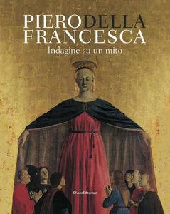 Libro Piero Della Francesca. Indagine su un mito