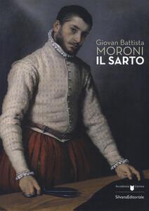 Giovan Battista Moroni. Il sarto. Catalogo della mostra (Bergamo, 4 dicembre 2015-28 febbraio 2016)