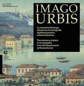 Libro Imago urbis. La memoria del luogo attraverso la cartografia dal Rinascimento al Romanticismo. Ediz. italiana e inglese
