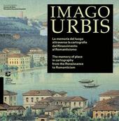 Imago urbis. La memoria del luogo attraverso la cartografia dal Rinascimento al Romanticismo. Ediz. italiana e inglese