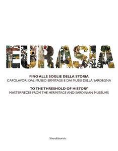 Libro Eurasia. Fino alle soglie della storia. Capolavori dal Museo Ermitage e dai musei della Sardegna. Ediz. italiana e inglese