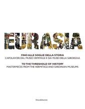 Eurasia. Fino alle soglie della storia. Capolavori dal Museo Ermitage e dai musei della Sardegna. Ediz. italiana e inglese