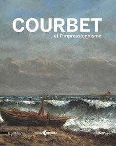 Libro Courbet et l'impressionnisme. Catalogo della mostra (Ornans, 9 luglio-17 ottobre 2016). Ediz. francese