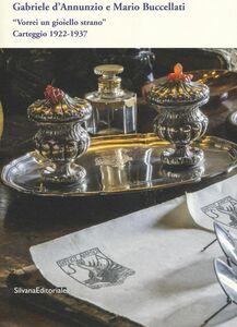 Foto Cover di Gabriele D'Annunzio e Mario Buccellati. «Vorrei un gioiello strano». Carteggio 1922-1937. Vol. 8, Libro di Gabriele D'Annunzio,Mario Buccellati, edito da Silvana