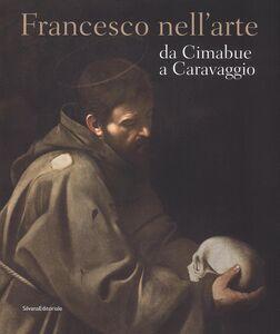 Libro Francesco nell'arte da Cimabue a Caravaggio