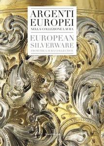 Libro Argenti europei nella collezione Laura. Ediz. italiana e inglese