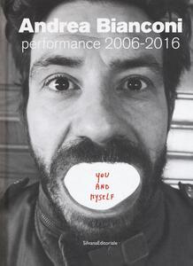 Andrea Bianconi. Performance 2006-2016. You and myself