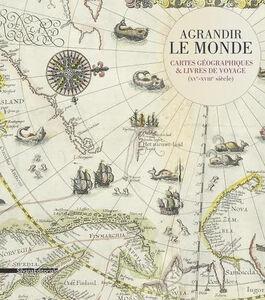 Foto Cover di Agrandir le monde. Cartes géographiques et livres de voyage (XVe-XVIIIe siècle), Libro di  edito da Silvana