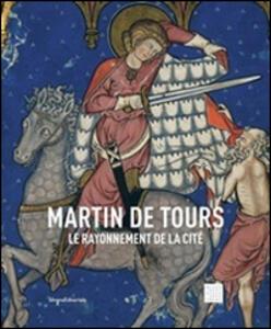Martin de Tours. Le rayonnement de la cité