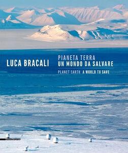 Libro Pianeta terra. Un mondo da salvare Luca Bracali