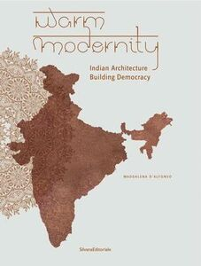 Libro Warm modernity. Indian architecture. Building democracy Maddalena D'Alfonso