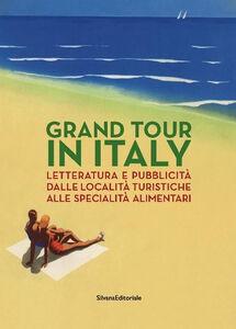 Libro Grand Tour in Italy. Letteratura e pubblicità dalle località turistiche alle specialità alimentari