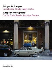 Fotografia europea 2016. La via Emilia. Strade, viaggi, confini. Ediz. italiana e inglese
