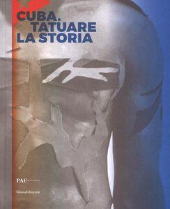 Libro Cuba. Tatuare la storia. Ediz. italiana, inglese e spagnola