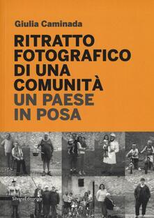 Ritratto fotografico di una comunità. Un paese in posa - Giulia Caminada - copertina