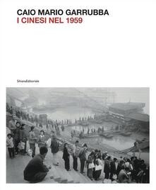 Mario Caio Garrubba. I cinesi nel 1959. Ediz. illustrata - copertina