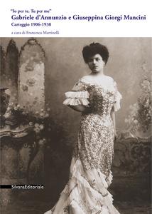 Ebook «Io per te. Tu per me». Gabriele d'Annunzio e Giuseppina Giorgi Mancini. Carteggio 1906-1938