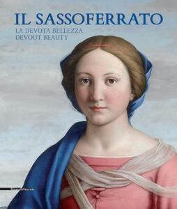 Il Sassoferrato. La devota bellezza-Il Sassoferrato. Devout beauty. Catalogo della mostra (Sassoferrato 17 giugno-5 novembre 2017). Ediz. bilingue
