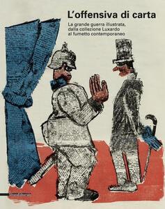 Offensiva di carta. La Grande Guerra illustrata. Catalogo della mostra (Udine, 1 aprile 2017-7 gennaio 2018)
