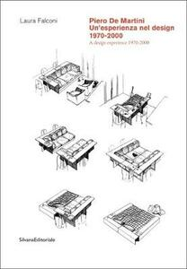 Piero De Martini. Un'esperienza nel design (1970-2000)-A design experience (1970-2000). Ediz. illustrata