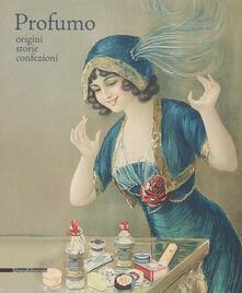 Ilmeglio-delweb.it Profumo. Origini, storie, confezioni. Catalogo della mostra (Torino, 15 febbraio-21 maggio 2018). Ediz. a colori Image