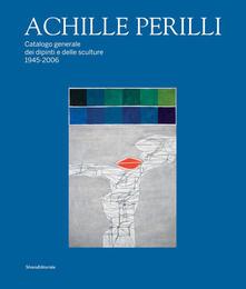 Fondazionesergioperlamusica.it Achille Perilli. Catalogo generale dei dipinti e delle sculture (1945-2016). Ediz. illustrata Image
