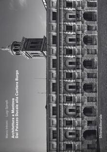 Festivalshakespeare.it Architettura a Mantova. Dal Palazzo Ducale alla Cartiera Burgo. Ediz. illustrata Image