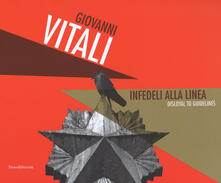 Voluntariadobaleares2014.es Giovanni Vitali. Infedeli alla linea-Disloyal to guidelines. Ediz. a colori Image