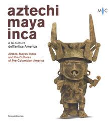 Aztechi, Maya, Inca e le culture dellantica America. Catalogo della mostra (Faenza, 11 novembre 2018-28 aprile 2019). Ediz. italiana e inglese.pdf
