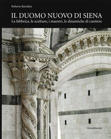 Rallydeicolliscaligeri.it Il duomo nuovo di Siena. La fabbrica, le sculture, i maestri, le dinamiche di cantiere. Ediz. illustrata Image