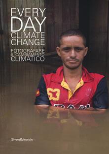 Everyday climate change. Fotografare il cambiamento climatico. Catalogo della mostra (Verona, 6 ottobre 2018-13 gennaio 2019). Ediz. illustrata.pdf