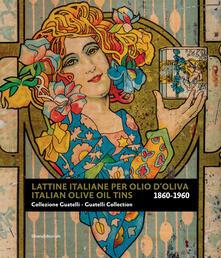 Lattine italiane per olio doliva. Collezione Guatelli 1860-1960-Italian olive oil tins. Guatelli collection 1860-1960. Ediz. illustrata.pdf