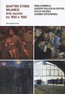 Voluntariadobaleares2014.es Quattro storie milanesi. Arte sociale tra '800 e '900. Ediz. illustrata Image